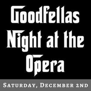 Goodfellas Night at the Opera